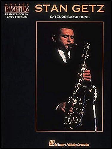 Stan Getz: Artist Transcriptions for Tenor Saxophone