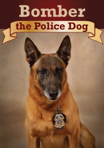 Police Bomber - Bomber the Police Dog - inspired by true story (for reader age 8 and above)