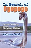 In Search of Ogopogo, Arlene B. Gaal, 0888394829