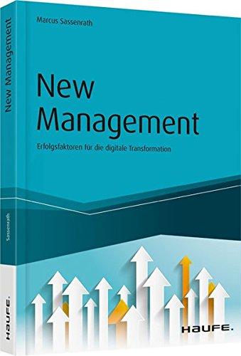 New Management: Erfolgsfaktoren für die digitale Transformation (Haufe Fachbuch)