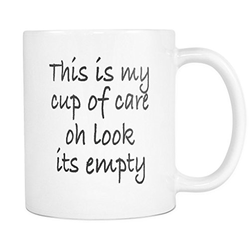 This is my cup of care. Oh look it's empty! - 11 OZ Coffee Mug / Tea Cup