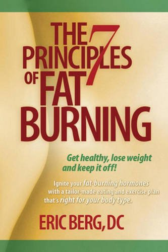 The 7 Principles of Fat Burning: Lose the weight. Keep it off. (The Best Way To Lose Fat And Gain Muscle)