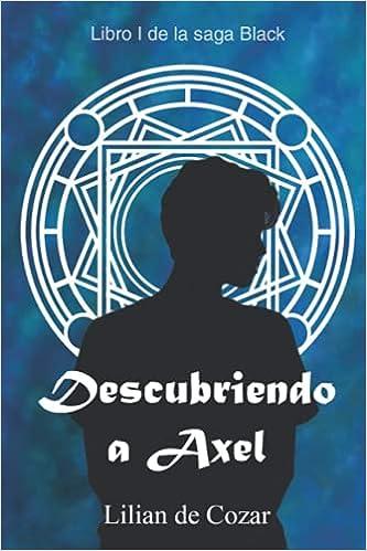 Descubriendo a Axel (Saga Black nº1) de Lilian De Cózar González