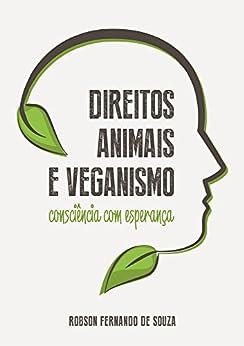 Direitos Animais e veganismo: consciência com esperança por [de Souza, Robson Fernando]