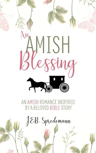An Amish Blessing: An Amish Romance Inspired By A Beloved Bible Story (Volume 1)