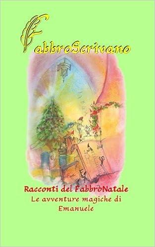 Racconti del FabbroNatale. Le avventure magiche di Emanuele: ...è un regalo di Natale da parte di Irene e Giovanni