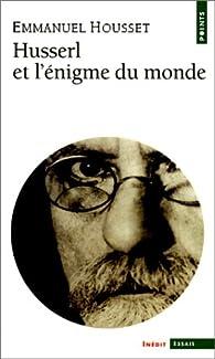 Husserl et l'énigme du monde par Emmanuel Housset