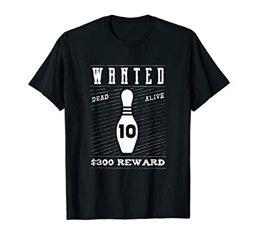 Ten Pin Wanted Dead or Alive Shirt | Funny Bowling Tee (Ten Wanted Men Wanted Dead Or Alive)
