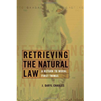Retrieving the Natural Law: A Return to Moral First Things (Critical Issues in Bioethics)