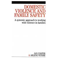 Domestic Violence and Family Safety: A Systemic Approach to Working with Violence in Families