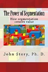 The Power of Segmentation: How segmentation creates value Paperback