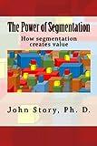 The Power of Segmentation: How segmentation creates value