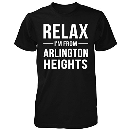 Relax I'm From Arlington Heights City. Cool Gift - Unisex Tshirt Black L (Arlington Heights City)