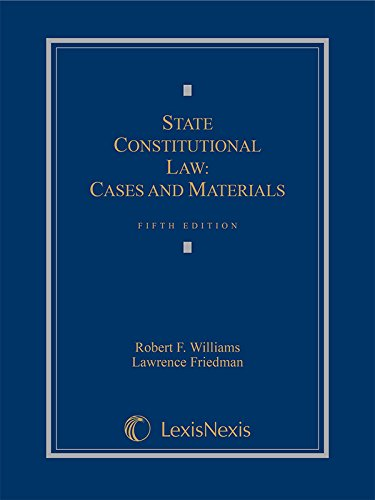 State Constitutional Law: Cases and Materials, 2015 (Lesisneis Law School Publishing Advisory Board)