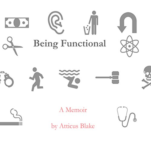 Being Functional: A Memoir by Atticus Blake by Christopher Eldridge
