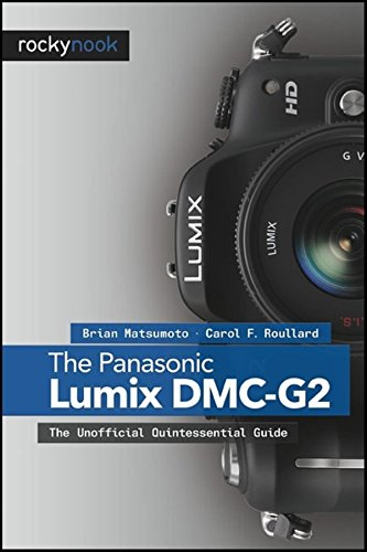 The Panasonic Lumix DMC-G2: The Unofficial Quintessential ()