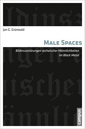 Male Spaces: Bildinszenierungen archaischer Männlichkeiten im Black Metal