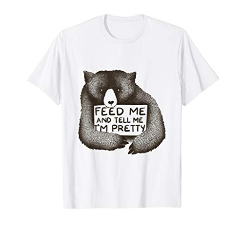 Funny Bear Feed Me And Tell Me I'm Pretty T-Shirt