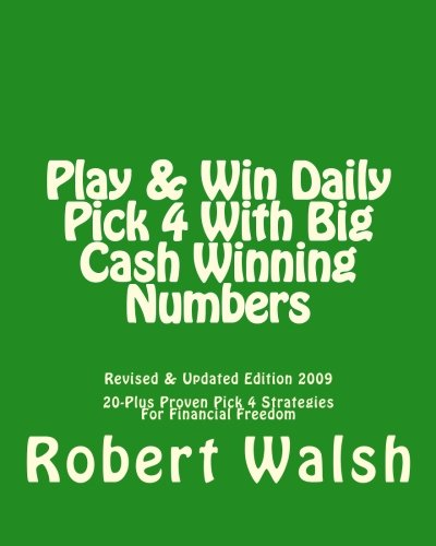 Play & Win Daily Pick 4 With Big Cash Winning Numbers: 20 Proven Strategies For Free Money & Financial - 4 Cash