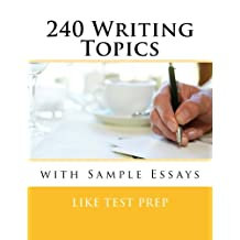 240 Writing Topics with Sample Essays: How to Write Essays (120 Writing Topics)