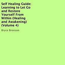 Self Healing Guide: Learning to Let Go and Restore Yourself From Within | Livre audio Auteur(s) : Bryce Bronson Narrateur(s) : Sol Macko