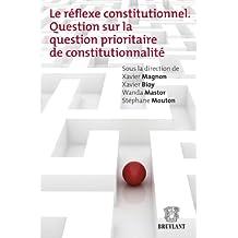 Le réflexe constitutionnel: Question sur la question prioritaire de constitutionnalité (LARC.HORS COLL.) (French Edition)