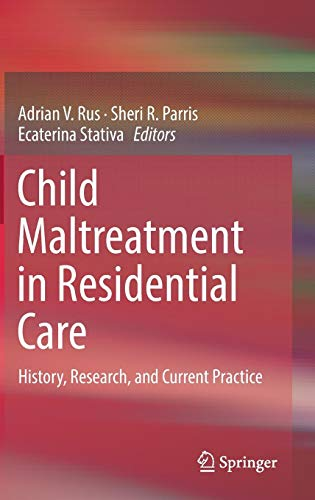 (Child Maltreatment in Residential Care: History, Research, and Current Practice)
