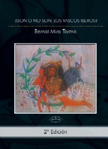 SON O NO SON, LOS VASCOS IBEROS? 2 Edicion: Amazon.es: Bernat Mira Tormo:  Libros