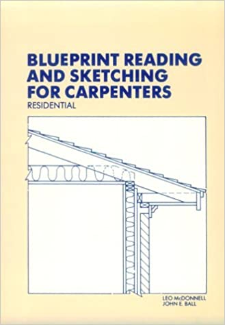 Blueprint reading and sketching for carpenters residential with blueprint reading and sketching for carpenters residential with plans leo mcdonnell john e ball 9780827313545 amazon books malvernweather