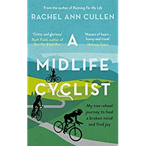 A Midlife Cyclist: My two-wheel journey to heal a broken mind and find joy