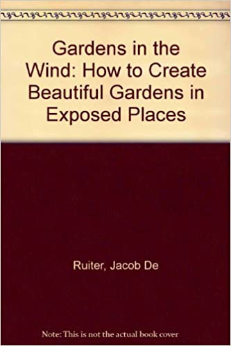Book Gardens in the Wind: How to Create Beautiful Gardens in Exposed Places
