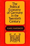 Political Economy of Germany in the 20th Century, Karl Hardach, 0520040236