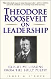 Theodore Roosevelt on Leadership, James M. Strock, 0761526617