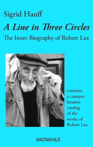 A Line in Three Circles. The Inner Biography of Robert Lax & A Comprehensive Catalog of his Works by Sigrid Hauff (29-Aug-2007) Paperback
