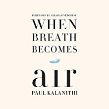 When Breath Becomes Air Audiobook by Paul Kalanithi, Abraham Verghese - foreword Narrated by Sunil Malhotra, Cassandra Campbell