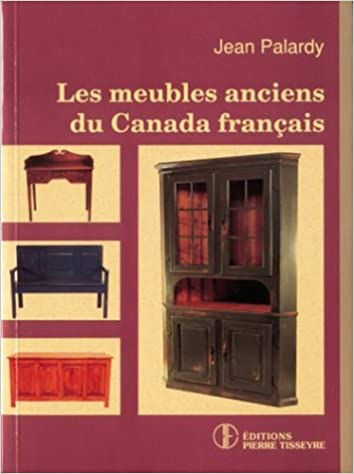 Les Meubles Anciens Du Canada Francais Amazon Ca Jean Palardy Books