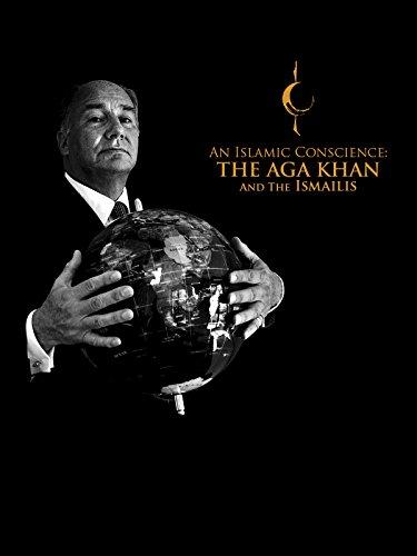 An Islamic Conscience: the Aga Khan and the Ismailis
