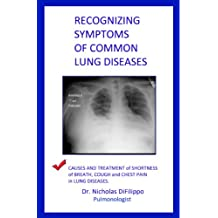Recognizing Symptoms of Common Lung Diseases: Causes and Treatment of Shortness of Breath, Cough, and Chest Pain in Lung Diseases
