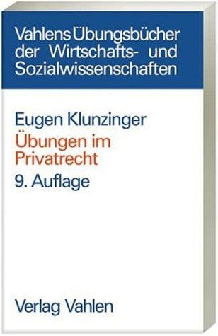 Übungen im Privatrecht: Übersichten, Fragen und Fälle zum Bürgerlichen, Handels-, Gesellschafts- und Arbeitsrecht (Vahlens Übungsbücher der Wirtschafts- und Sozialwissenschaften)