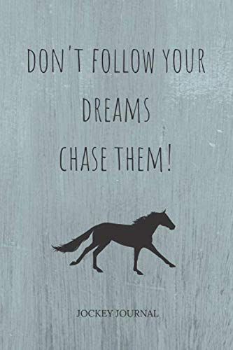 Don't Follow Your Dreams Chase Them: Jockey Journal and Book For Jockey and Coach - Horse Riding Journal  for Horse Lovers