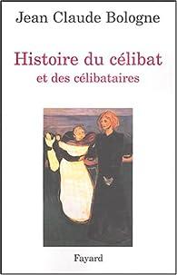 Histoire du célibat et des célibataires par Jean-Claude Bologne