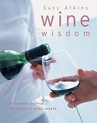 Wine Wisdom: A Complete Wine-tasting Course