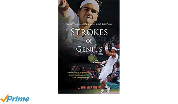 Strokes of Genius: Federer, Nadal, and the Greatest Match ...