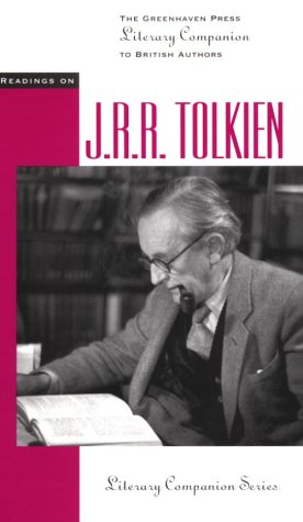 Readings on J. R. R. Tolkien (The Greenhaven Press Literary Companion to British Authors)