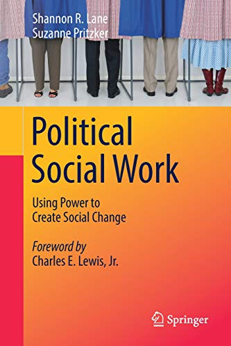 Political Social Work: Using Power to Create Social Change (The Change Process In Social Work Practice)