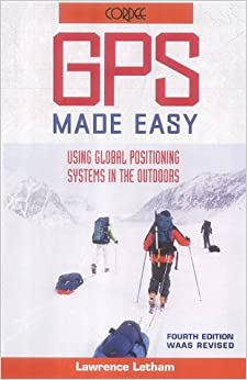 GPS Made Easy, Using Global Positioning Systems in the Outdoors