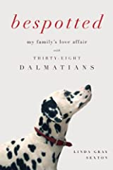 Bespotted: My Family's Love Affair with Thirty-Eight Dalmatians Hardcover