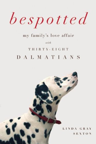 Bespotted: My Family's Love Affair with Thirty-Eight Dalmatians ()