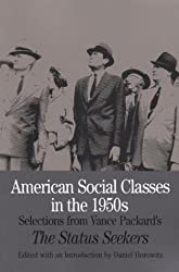 American Social Classes in the 1950s: Selections from Vance Packard's The Status Seekers (Bedford Series in History and Culture)