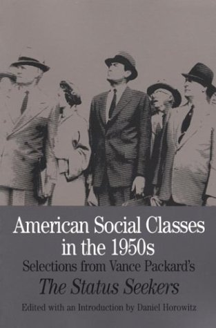 American Social Classes in the 1950s: Selections from Vance Packard's The Status Seekers (Bedford Series in History and
